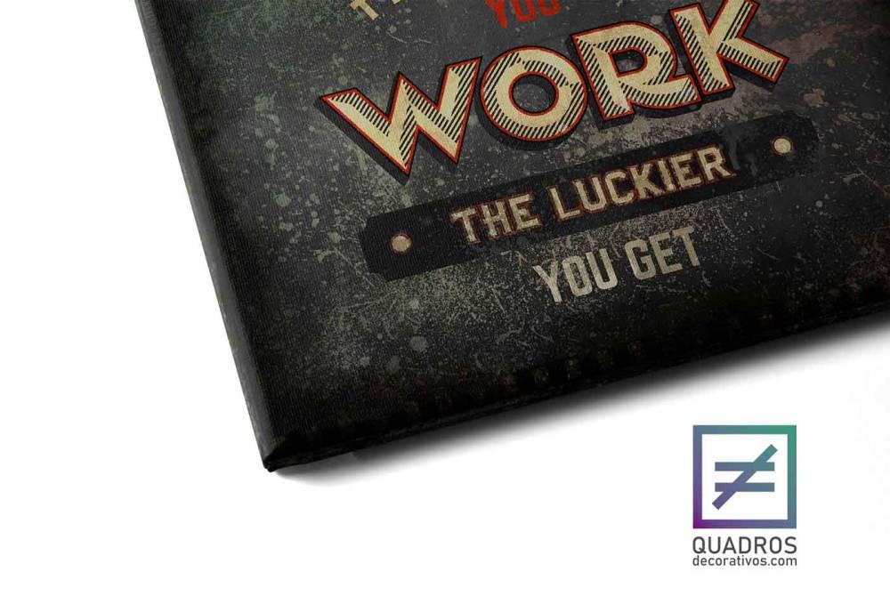 Quadros decorativos para escritório - The Harder you Work the Luckier you Get