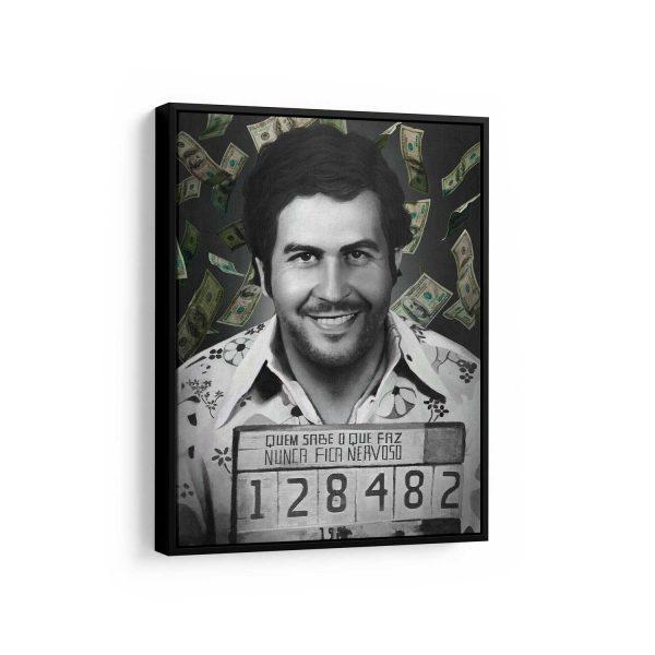 Quadro Pablo Escobar- Quem Sabe o que Faz Nunca Fica Nervoso moldura